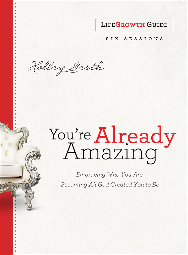 "Holley Gerth's ""You're Already Amazing"" Life Growth Guide"