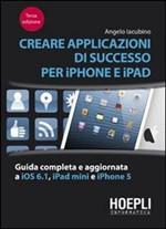 Creare applicazioni di successo per iPhone e iPad. Guida completa e aggiornata a iOS 6.1, iPad mini e iPhone 5 - eBook
