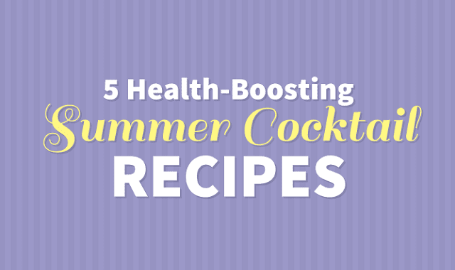 5 Health-Boosting Summer Cocktails