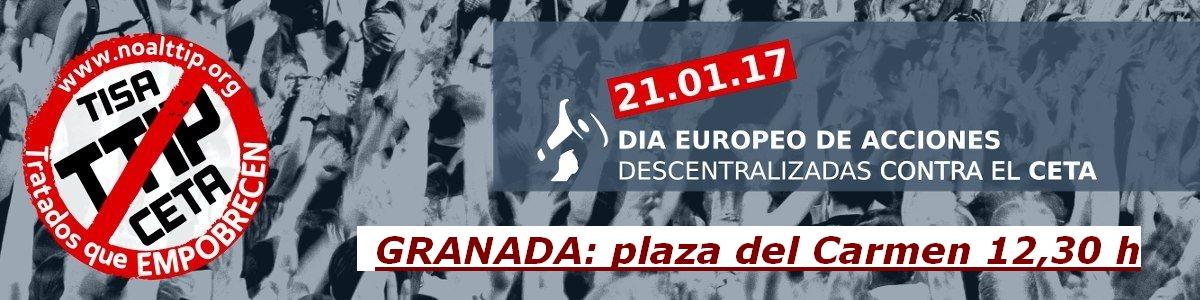 GRANADA 21E: ACCIONES CONTRA RATIFICACIÓN DEL CETA POR LA UE
