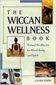 The Wiccan Wellness Book by Laura Perry