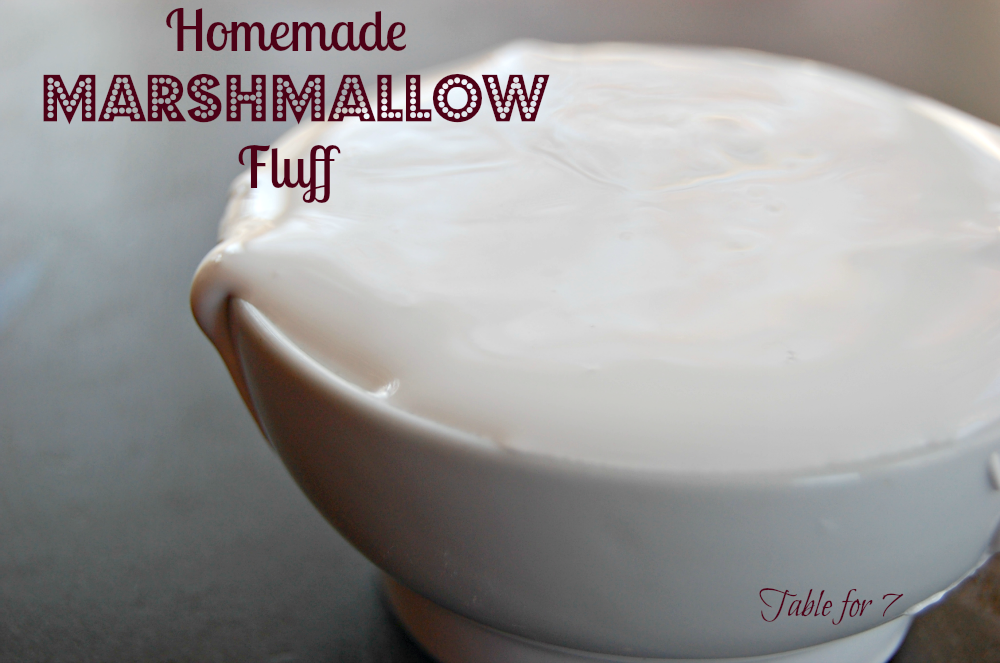 Homemade Marshmallow Fluff • Table for Seven