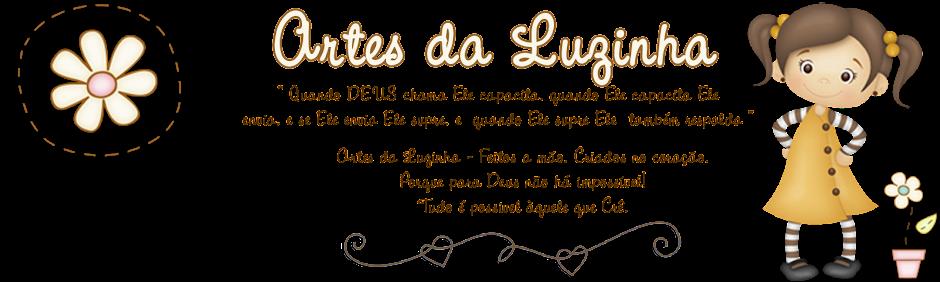 Artes da Luzinha - Feitos a mão, Criados no Coração.