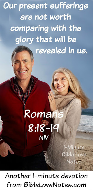 We are waiting for a perfect eternity, On earth we will have troubles, Romans 8:18-19