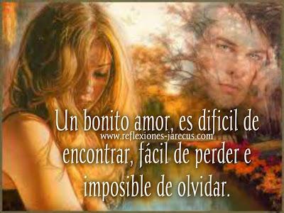 un amor bonito es difícil de encontrar, fácil de perder e imposible de olvidar