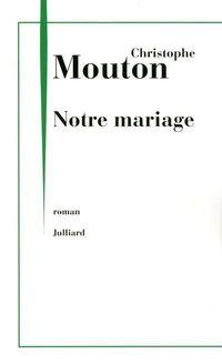 Notre mariage de Christophe Mouton