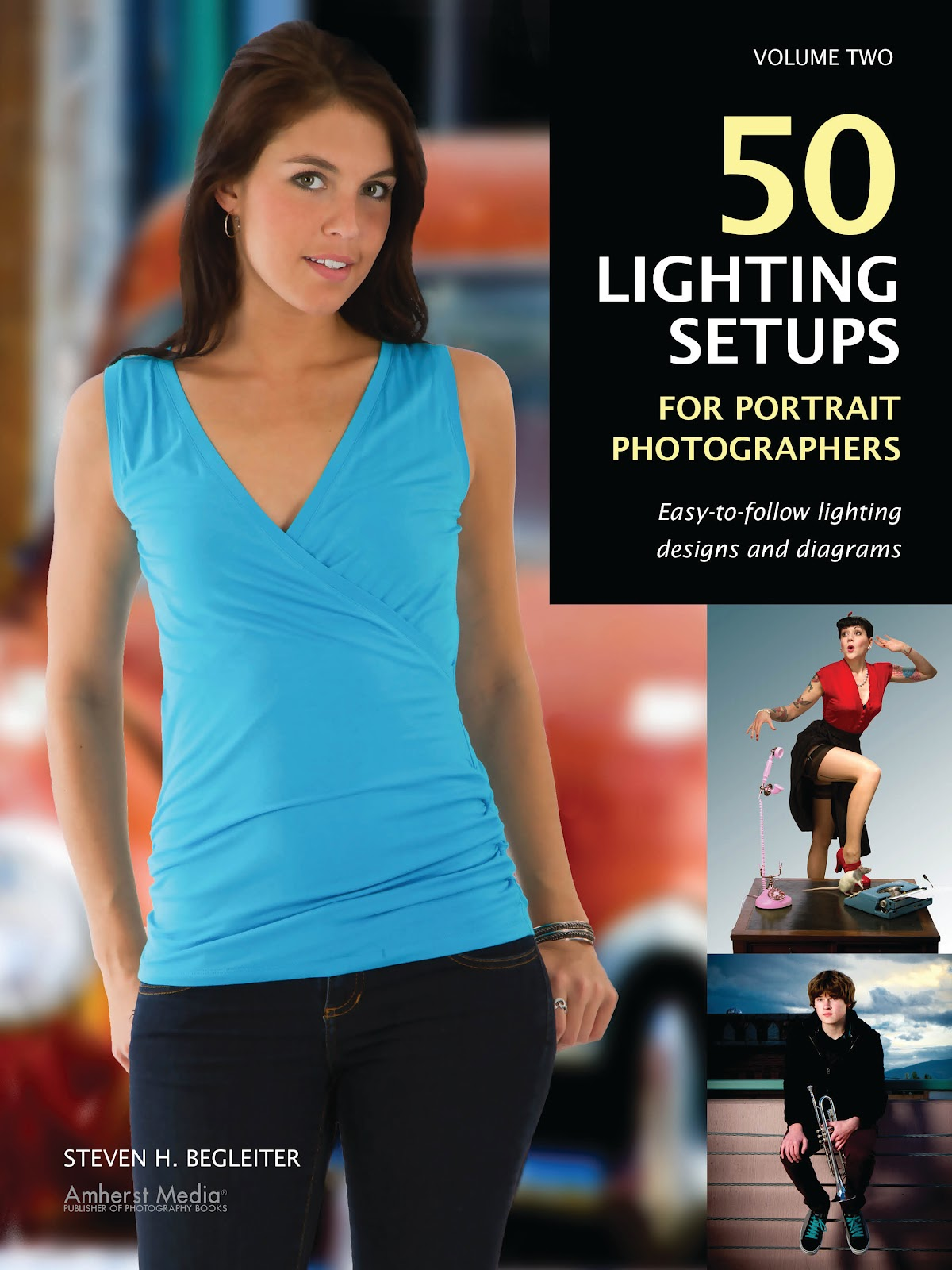 50 Lighting Setups for Portrait Photographers Easy-to-Follow Lighting Designs and Diagrams by Steven H. Begleiter eBook