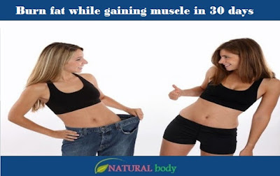Burn fat while gaining muscle in 30 days