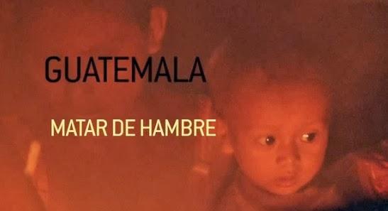Guatemala: Matar de Hambre