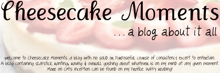 Cheesecake Moments . . . a blog about it all