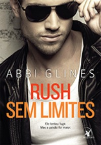 Rush sem limites, Abbi Glines, Editora Arqueiro