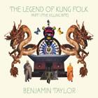 Benjamin Taylor: The Legend of Kung Folk