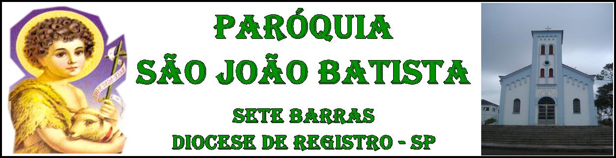 PARÓQUIA SÃO JOÃO BATISTA - SETE BARRAS