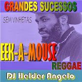 GRANDES SUCESSOS EEK-A-MOUSE BY DJ HELDER ANGELO SEM VINHETAS