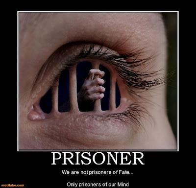 http://4.bp.blogspot.com/-ykfZlL4i9yE/Ugal2IdVHBI/AAAAAAAAAw0/bMlgvuQXcP0/s640/prisoner-prisoner-mind-fate-demotivational-posters-1325269693.jpg