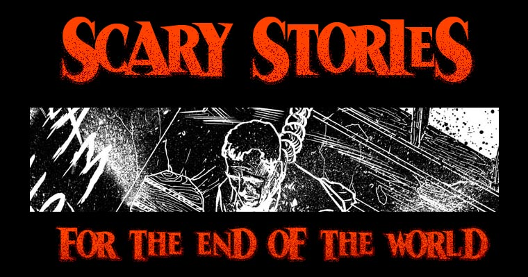 Scary Stories for the End of the World