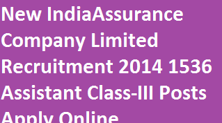 New India Assurance 1536 Posts Recruitment 2014-Apply Online for 1536 Assistant Posts at www.newindia.co.in