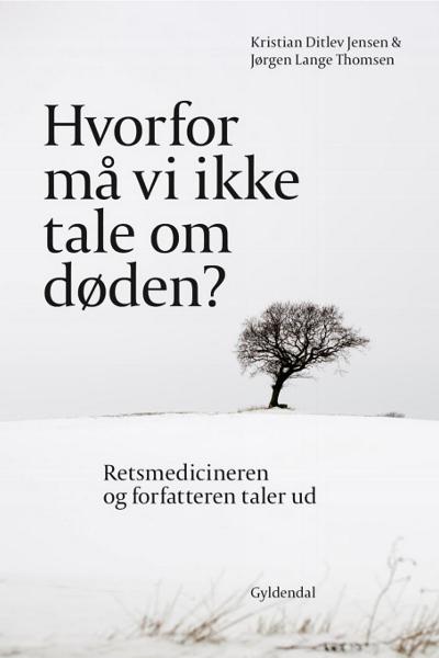 Hvorfor må vi ikke tale om døden? - Retsmedicineren og forfatteren taler ud - Kristian Ditlev Jensen & Jørgen Lange Thomsen