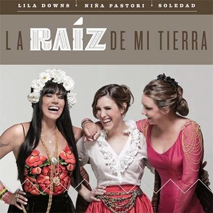 Lila Downs - La Raíz de Mi Tierra (ft. Niña Pastori & Soledad)