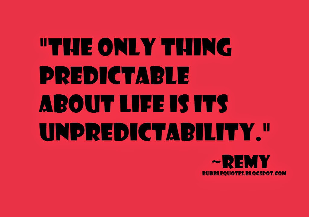 The only thing predictable about life is its unpredictability image quote