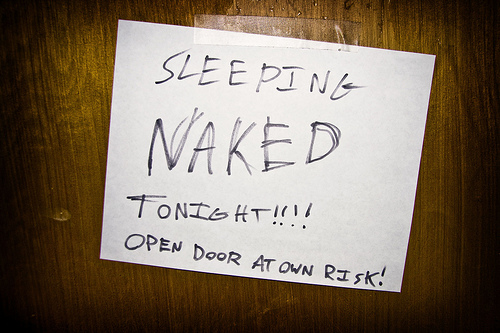 Sleeping naked. Once you quit doing that, you can never go back without ...