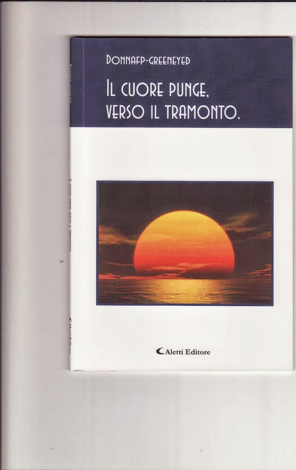 """Prima Silloge monografica : """" IL CUORE PUNGE, VERSO IL TRAMONTO """""""