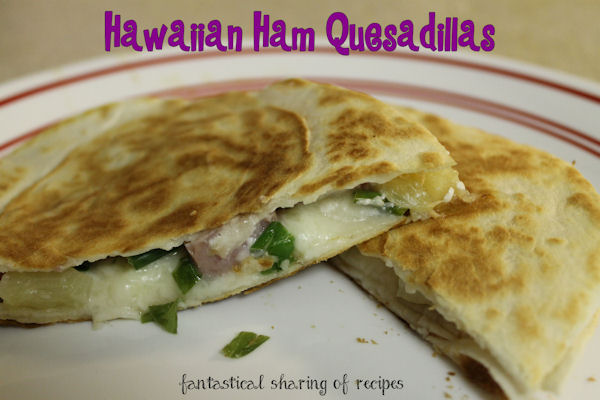 Hawaiian Ham Quesadillas - ham and pineapple, plus lots of cheese, make for fantastic quesadillas #recipe #delicious