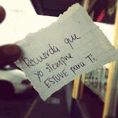 Recuerda que yo siempre estuve para ti.