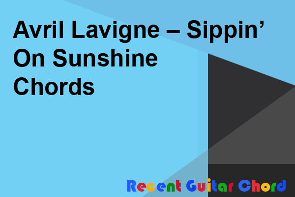 Avril Lavigne – Sippin' On Sunshine Chords