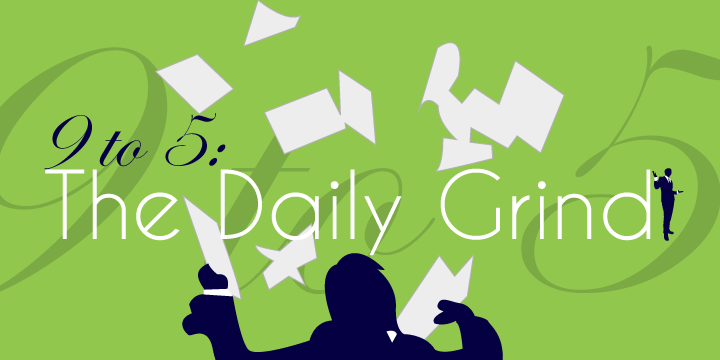 9 to 5: The Daily Grind | Business, Life & Design