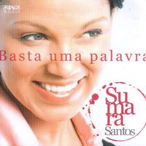 Sumara Santos – Basta Uma Palavra 2011 | músicas