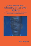 Jean-Bertrand Aristide in his own words: A collection of the Haitian President's speeches