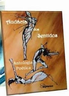 """PARTICIPAÇÃO NA ANTOLOGIA """"AUDÁCIA DOS SENTIDOS"""" - EDITORA UNIVERSUS - NOVEMBRO 2013"""