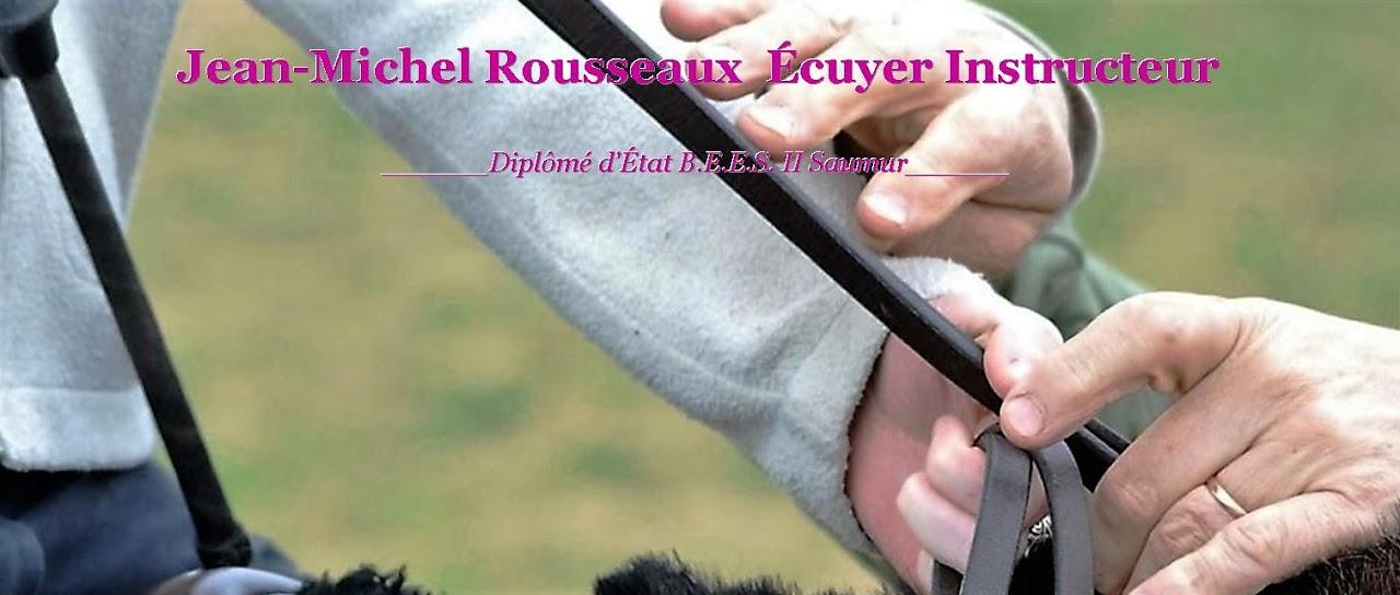 JM Rousseaux  Ecuyer Instructeur Diplomé d'Etat BEES II Saumur