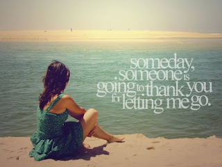 Someday, someone is going to thank you for letting me go