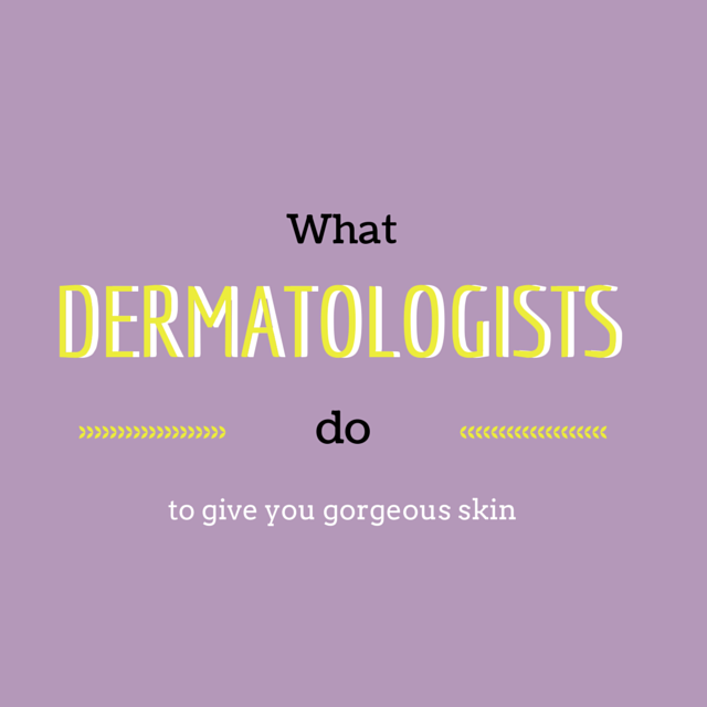 What Dermatologists Do To Give You Gorgeous Skin