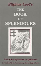 The Book of Splendours: The Inner Mysteries of Qabalism:  Its Relationship to Freemasonry, Numerology and Tarot