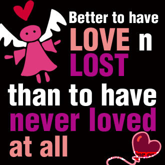 it is better to have loved and lost essay Love has no limits love has no end 'tis better to have loved and lost than never to have loved at all (tennyson) love is patient love is patient, love is kind.