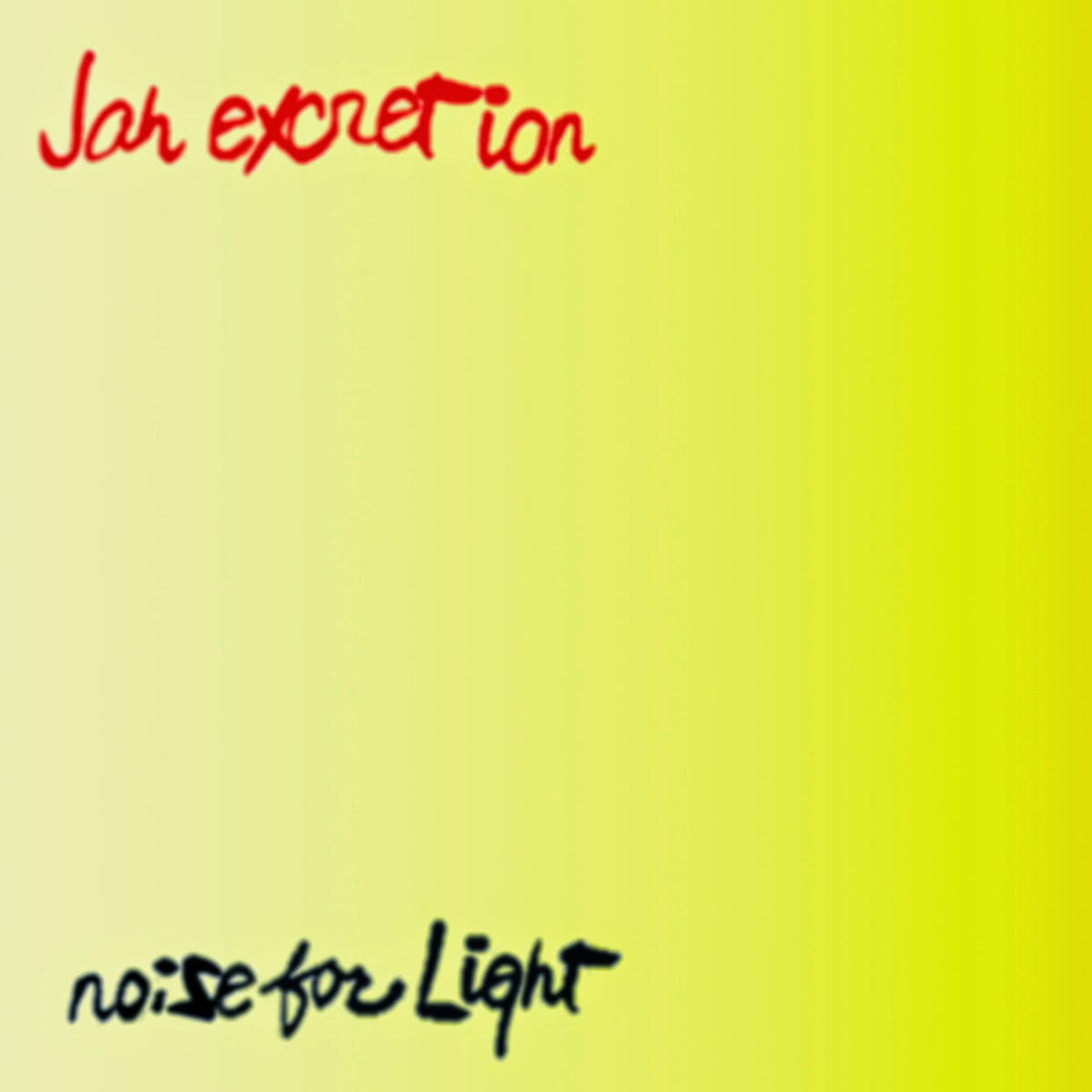 JAH EXCRETION/NOISE FOR LIGHT