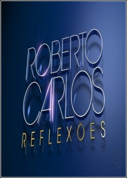 Roberto Carlos: Reflexões Dublado 2012