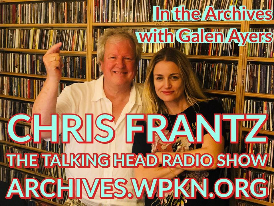 LISTEN ON DEMAND: CHRIS FRANTZ THE TALKING HEAD RADIO SHOW 7/27/18
