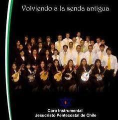 Coro Instrumental Jesucristo Pentecostal De Chile-Volviendo a La Senda Antigua-