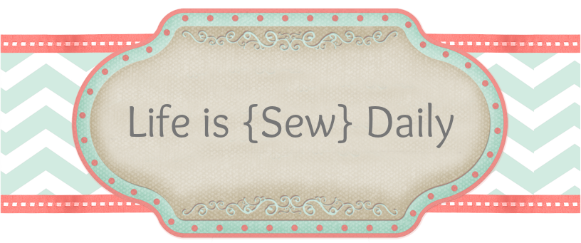 Life is {Sew} Daily
