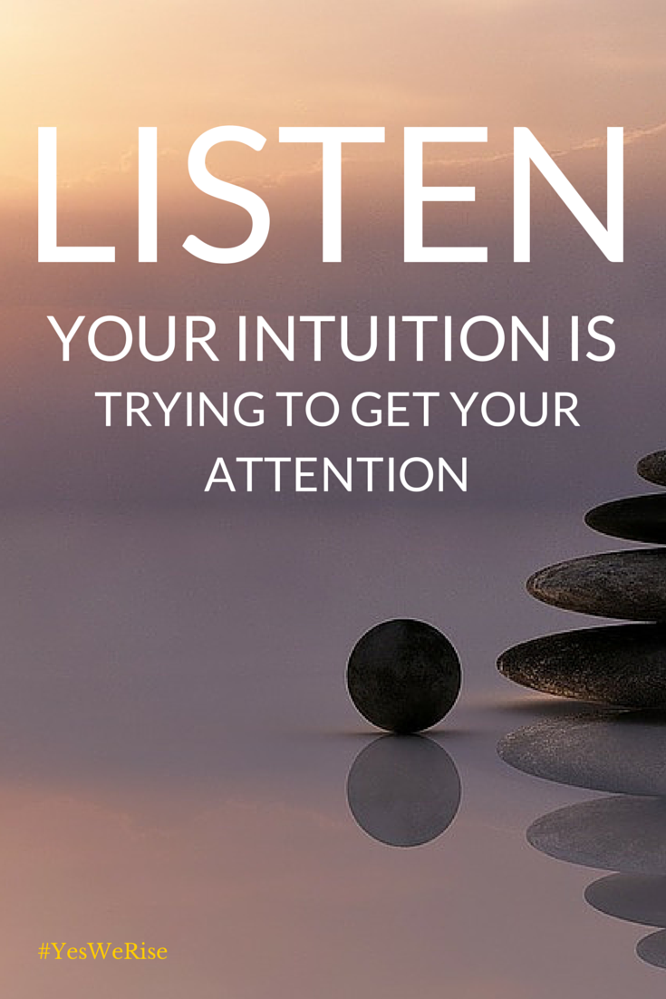 Listen: Your intuition is trying to get your attention | Yes, We Rise