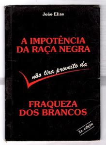 """""""A impotência da raça negra não tira proveito da fraqueza dos brancos"""" -  João Elias"""