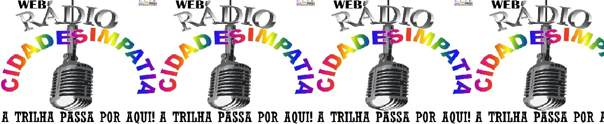 WEB RÁDIO CIDADE SIMPATIA - A TRILHA PASSA POR AQUI!