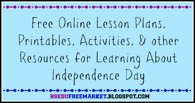 Free Online Lesson Plans, Printables, Activities, & other Resources for Learning About Independence Day - hsedufreemarket.blogspot.com