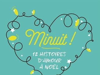 Minuit ! : 12 histoires d'amour à Noël d'un collectif d'auteurs.