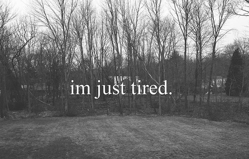 im tired quotes