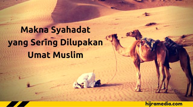 Makna Syahadat yang Sering Dilupakan Umat Muslim